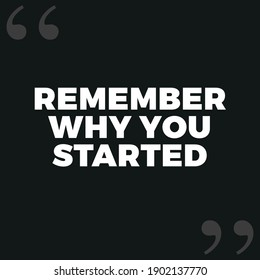 Remember Why You Started - Quote