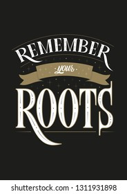 Remember your roots motivation subculture vector lettering sign in typography style with ribbon on dark background