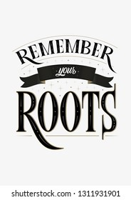 Remember your roots motivation subculture vector lettering sign in typography style with ribbon on white background