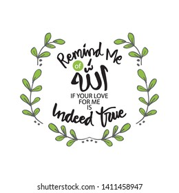 Remind me of Allah if your love for me is indeed true. Islamic Inspirational Quotes