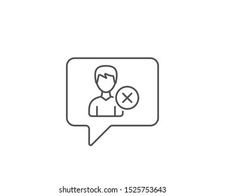 Remove User line icon. Chat bubble design. Profile Avatar sign. Male Person silhouette symbol. Outline concept. Thin line remove account icon. Vector