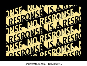 Repetition Graphic. Lettering ' No Response is a Response ' Vector Illustration. Apparel Print