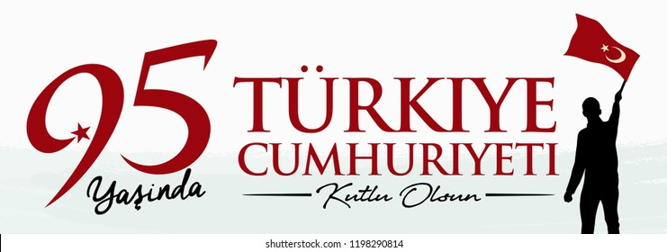Republic of Turkey - October 29, 1923. 95 yasinda; 29 Ekim; Turkiye Cumhuriyeti. Kutlu Olsun. Translation: 95 years; Happy Birthday. Mustafa Kemal Ataturk. Vector Illustration.