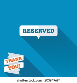 Reserved sign icon. Speech bubble symbol. White flat icon with long shadow. Paper ribbon label with Thank you text. Vector