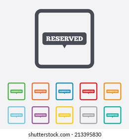 Reserved sign icon. Speech bubble symbol. Round squares buttons with frame. Vector