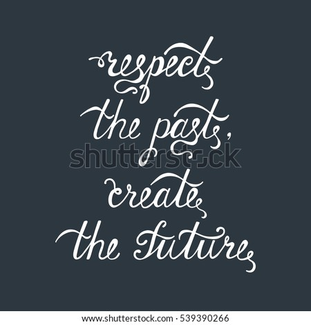 Respect Past Create Future Inspirational Quote Stock Vector Royalty