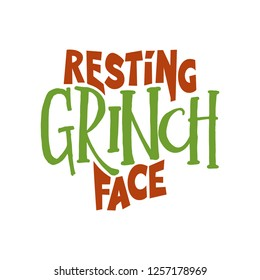 Resting Grinch Face - Calligraphy phrase for Christmas. Hand drawn lettering for Xmas greetings cards, invitations. Good for t-shirt, mug, scrap booking, gift, printing press. Holiday quotes.