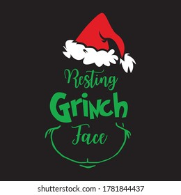 Resting Grinch Face phrase for Christmas. Xmas greetings cards, invitations. Good for t-shirt, mug, scrap booking, gift, printing press. Holiday quotes. black background