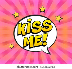 Retro comic speech bubble with KISS ME expression text on colorful halftone pink striped background. Vector illustration, vintage design, pop art style.