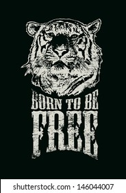 Retro design Born To Be Free for poster or t-shirt print with tiger head and vintage fonts. vector illustration. grunge effect in separate layer.