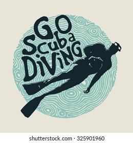 Retro design Go Scuba Diving for poster or t-shirt print with diver and vintage fonts . vector illustration
