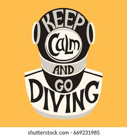 Retro design Keep calm and go. Vintage deep sea diving helmet   Diving for poster or t-shirt print with diver and vintage fonts . Vector illustration