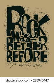 """Retro design poster """"Rock Was Better Before"""". typography vector illustration. linocut style."""