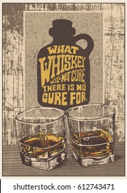 Retro design poster What Whiskey Will Not Cure, There Is No Cure For with whiskey in two glasses and motivational poster on a wooden wall. typographical background. vector illustration.