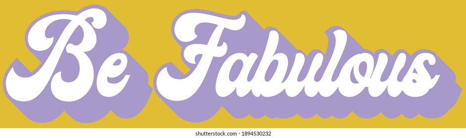 Retro inspirational be fabulous slogan print - Colorful cute calligraphy text illustration for kids - girl tee - t shirt and sticker