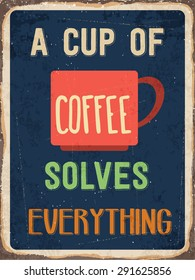 """Retro metal sign """"A cup of coffee solves everything"""", eps10 vector format"""
