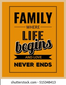 """Retro motivational quote. """" Family where life begins and love never ends"""" . Vector illustration"""