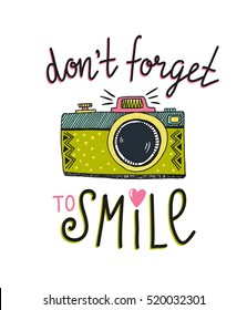Retro photo camera with stylish lettering -don't forget to smile. Vector hand drawn illustration. Print for your design.