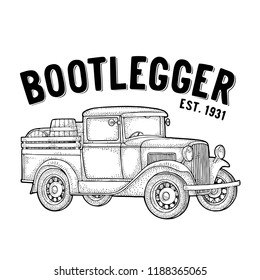 Retro pickup truck with wood barrel. Side view. Bootlegger lettering. Vintage black engraving illustration. Isolated on white background. Hand drawn design element for label, signboard and poster