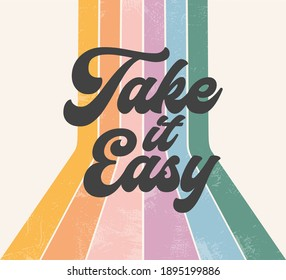 Retro positive graphic, take it easy 70s phrase, 70 vintage style happy message, typography groovy font with colorful rainbow striped background pattern motivational nostalgia boho hippie illustration