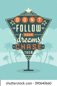 Retro Sign Billboard Typographic Quote Poster Design. Don't Follow Your Dreams Chase Them. American signage style vector background. Quote Sign, Retro Quote Design, Quote Design, Motivation poster.