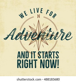 Retro style adventure label design. Live for adventure typography and wind rose symbol. Isolated on old scratched paper. Best for t shirt, tee design, mug, jempers etc. Vector.