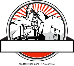 Retro style illustration of a semi truck and trailer transport with oil derrick, mountain and sunburst in background set inside circle on isolated background.