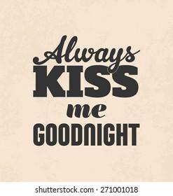 Retro Typographic Poster Design - Always kiss me goodnight