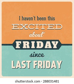 Retro Typographic Poster Design - I haven't been this excited about Friday since last Friday