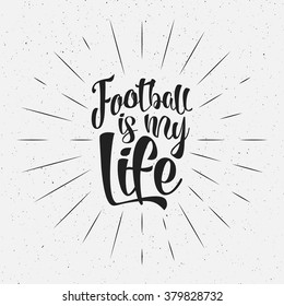 Retro typography sign Soccer overlay, tournament logo. Football is my life. Hand lettering design for presentations, brochures, sports equipment, web, print t shirt, identity.