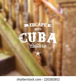 "Retro Typography. Travel label on blurry background - ""Escape into Cuba culture"". Vector design."
