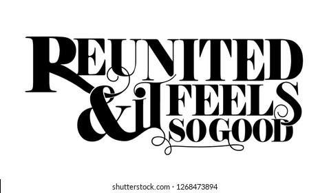 Reunited and it feels so good quote design with creative lettering.