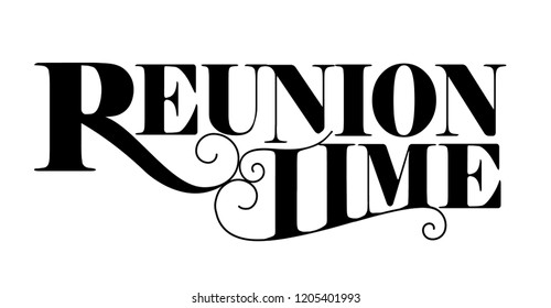 Reuntion time text design. Elegant, vintage lettering. May mean family reunion or the time to reunite with peers, classmates, school friends.