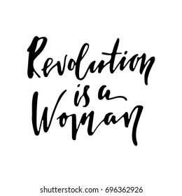 Revolution is a woman phrase. Feminist slogan. Ink lettering. Motivational saying.
