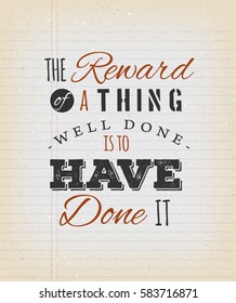 The Reward Of A Thing Well Done Is To Have Done It Quote/ Illustration of a celeb inspirational and motivating quote from author Ralph Waldo Emerson, on a grungy school paper background for postcard