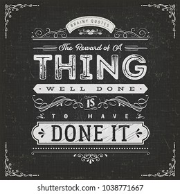 The Reward Of A Thing Well Done Motivation Quote/ Illustration of a vintage chalkboard textured background with inspiring and motivating philosophy quote, floral patterns and hand-drawned corners