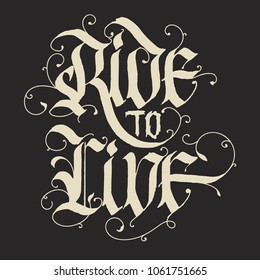 Ride to Live - Motorcycle Biker fashion Typography, t-shirt apparel stamp, sticker emblem, typography print, fabric cloth. Gothic Calligraphy. Hipster retro badge. Vector