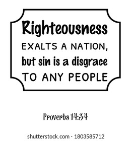 Righteousness exalts a nation, but sin is a disgrace to any people. Bible verse quote