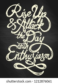 Rise up and attack the day with enthusiasm - hand drawn quote, white on the blackboard background