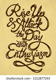 Rise up and attack the day with enthusiasm - hand drawn quote on the hipster background