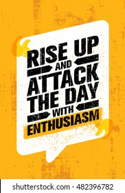 Rise Up And Attack The Day With Enthusiasm. Inspiring Creative Motivation Quote Poster. Vector Typography Banner Design Concept On Grunge Texture Rough Background