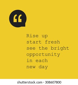 Rise Up Start Fresh See the Bright Opportunity in Each New Day. - Inspirational Quote, Slogan, Saying - Success Concept Design with Quotation Mark