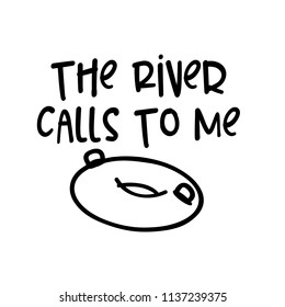The River Calls To Me.  For that float trip on the river!  Fun design for personal use on tshirts and such.  Use in home vinyl cutting machines.