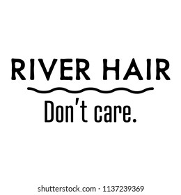 River Hair Don't Care.  For that float trip on the river!  Fun design for personal use on tshirts and such.  Use in home vinyl cutting machines.