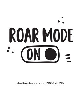 Roar mode on. Hand drawn vector lettering illustration for postcard, social media, t shirt, print, stickers, wear, posters design.