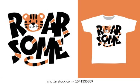 Roarsome Tiger t-shirt and apparel trendy design with simple typography, good for T-shirt graphics, poster, print and other uses.