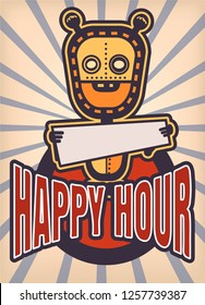 Robot with banner in his hands. Happy hour lettering. Retro styled vector image
