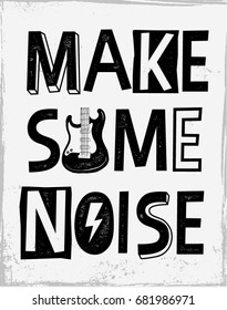 Rock festival poster. Rock and Roll sign. Make some noise Slogan graphic for t shirt.