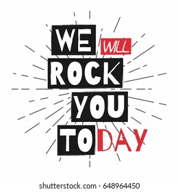 Rock festival poster. Slogan graphic for t shirt. We will rock you today. Vector