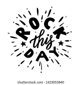 Rock this day - hand drawn text. Trendy hand lettering. Calligraphy isolated quote in black ink. Vector illustration.